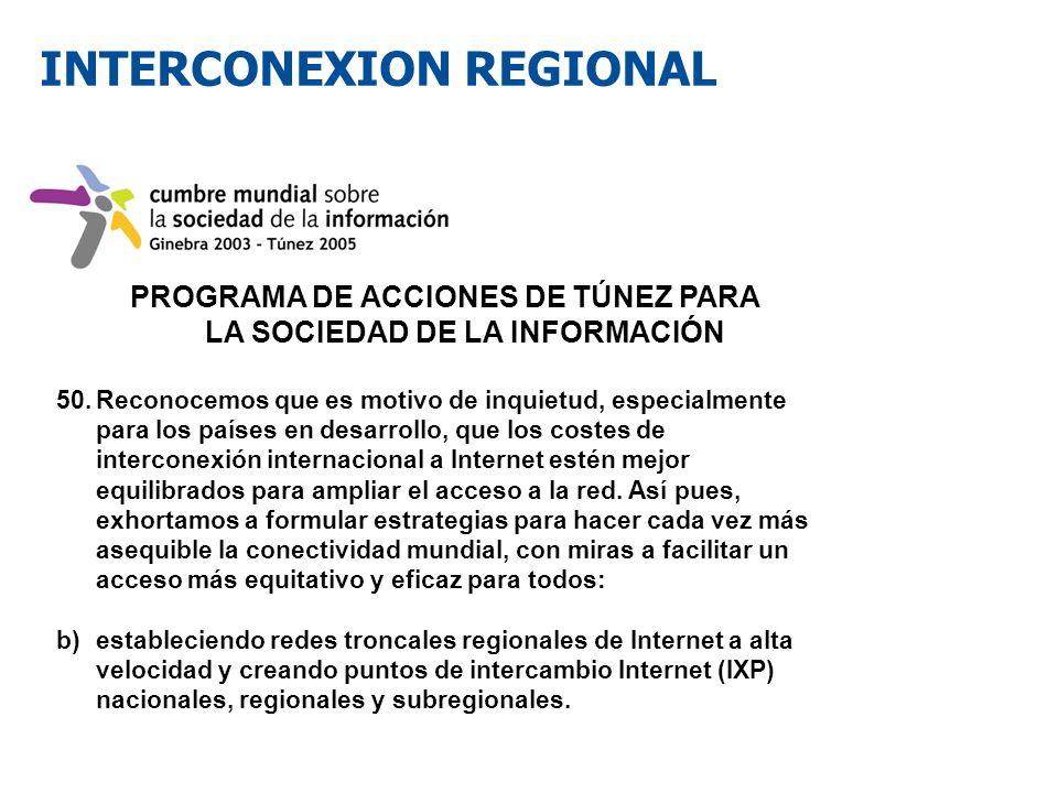 INTERCONEXION REGIONAL PROGRAMA DE ACCIONES DE TÚNEZ PARA LA SOCIEDAD DE LA INFORMACIÓN 50.Reconocemos que es motivo de inquietud, especialmente para