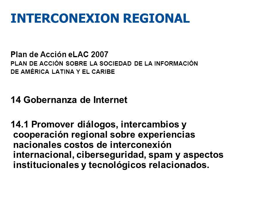 INTERCONEXION REGIONAL Plan de Acción eLAC 2007 PLAN DE ACCIÓN SOBRE LA SOCIEDAD DE LA INFORMACIÓN DE AMÉRICA LATINA Y EL CARIBE 14 Gobernanza de Inte