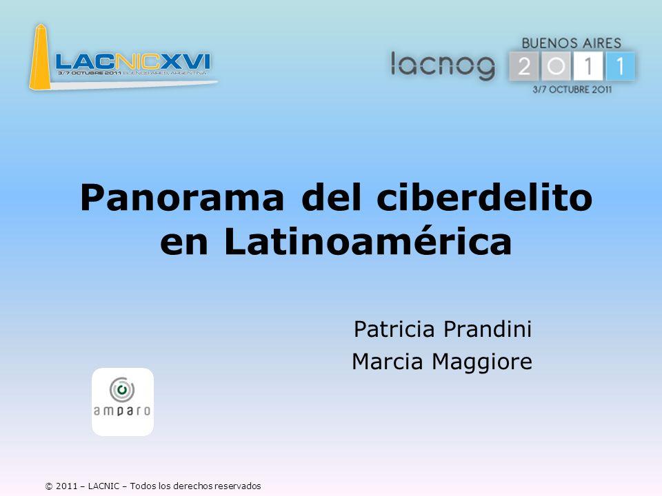 © 2011 – LACNIC – Todos los derechos reservados Panorama del ciberdelito en Latinoamérica Patricia Prandini Marcia Maggiore