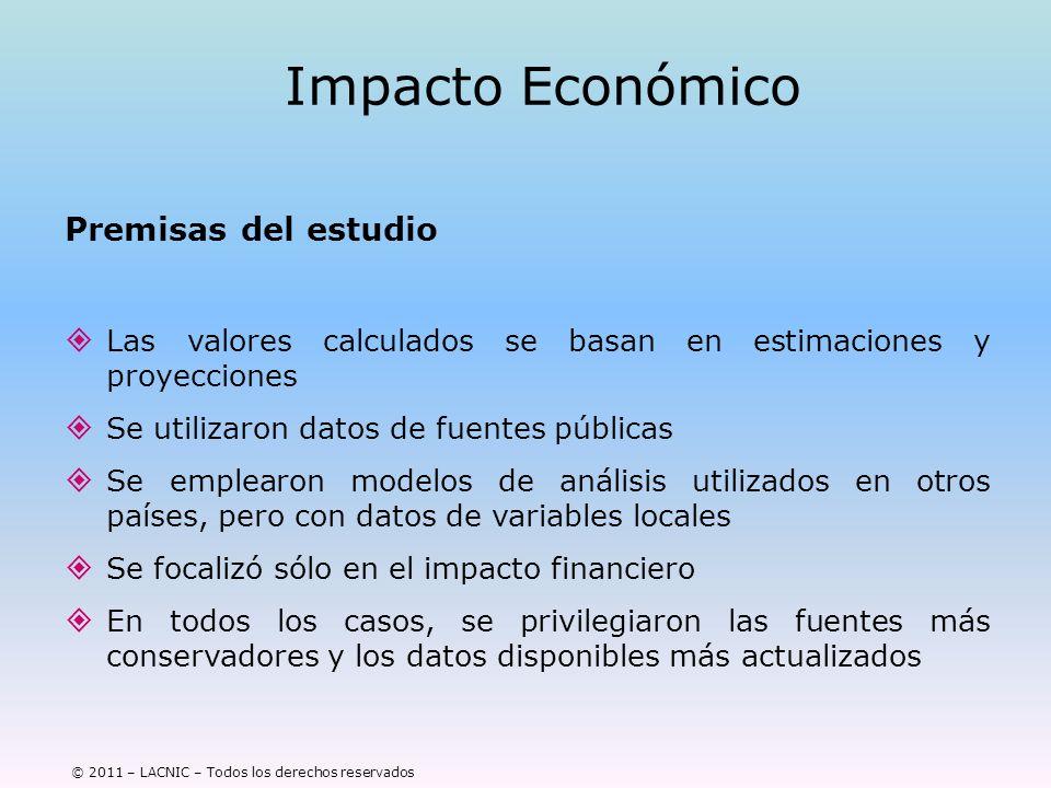 © 2011 – LACNIC – Todos los derechos reservados Impacto Económico Premisas del estudio Las valores calculados se basan en estimaciones y proyecciones