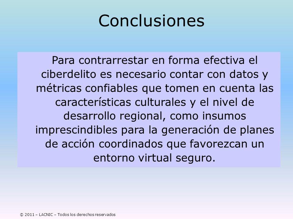 © 2011 – LACNIC – Todos los derechos reservados Conclusiones Para contrarrestar en forma efectiva el ciberdelito es necesario contar con datos y métri