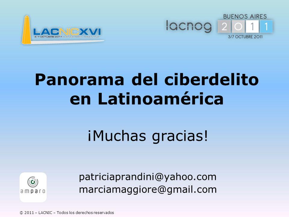 © 2011 – LACNIC – Todos los derechos reservados Panorama del ciberdelito en Latinoamérica ¡Muchas gracias! patriciaprandini@yahoo.com marciamaggiore@g