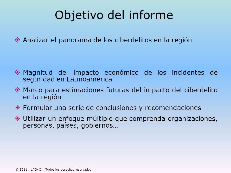 © 2011 – LACNIC – Todos los derechos reservados Objetivo del informe Analizar el panorama de los ciberdelitos en la región Magnitud del impacto económ