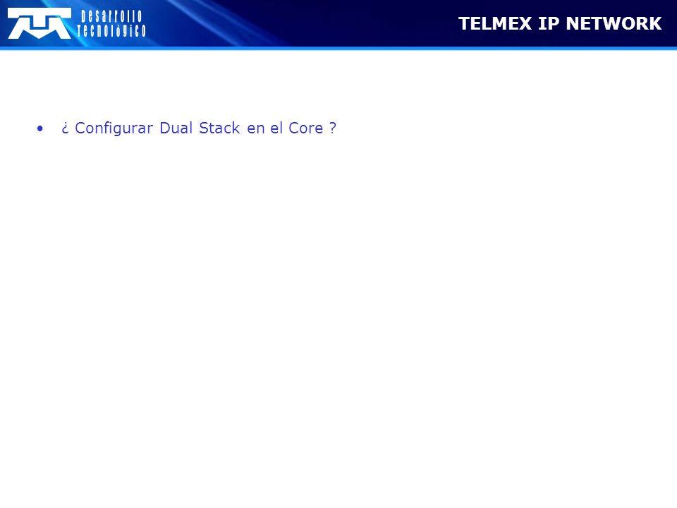 TELMEX IP NETWORK ¿ Configurar Dual Stack en el Core ?