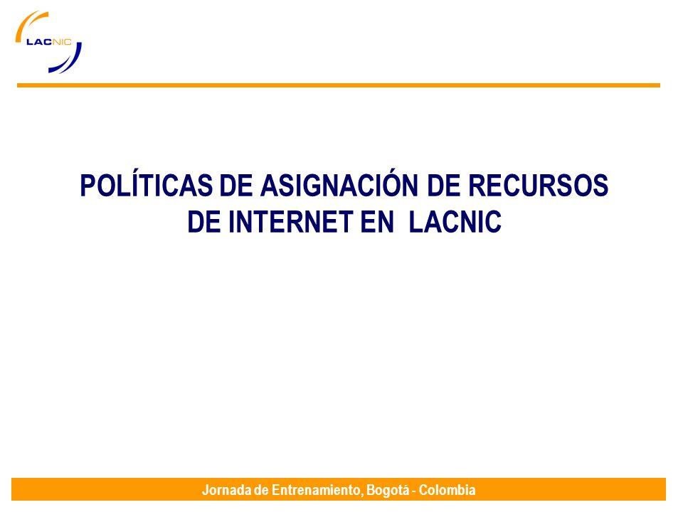 Jornada de Entrenamiento, Bogotá - Colombia POLÍTICAS DE ASIGNACIÓN DE RECURSOS DE INTERNET EN LACNIC