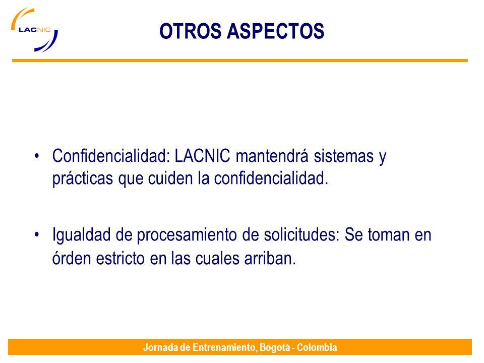 Jornada de Entrenamiento, Bogotá - Colombia OTROS ASPECTOS Confidencialidad: LACNIC mantendrá sistemas y prácticas que cuiden la confidencialidad. Igu