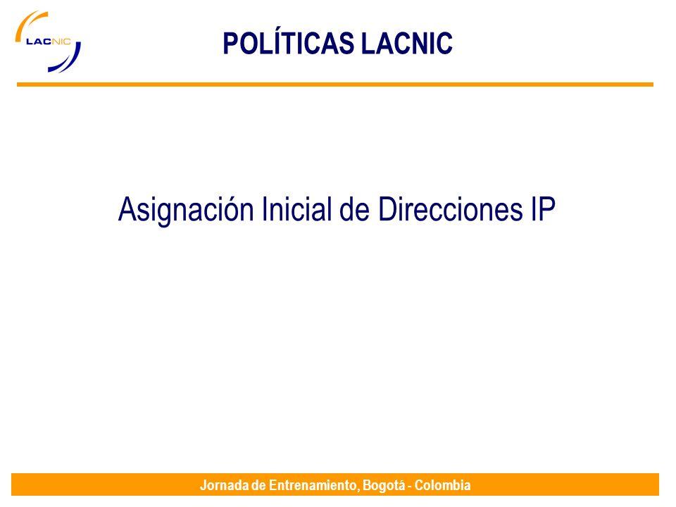 Jornada de Entrenamiento, Bogotá - Colombia POLÍTICAS LACNIC Asignación Inicial de Direcciones IP