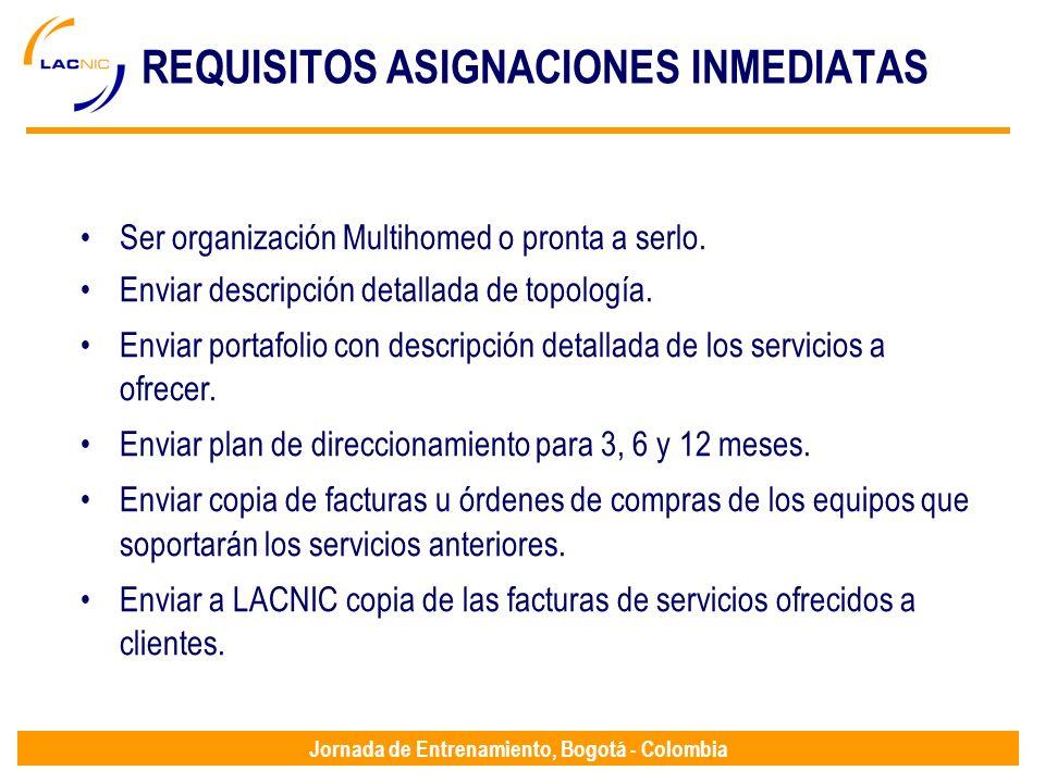 Jornada de Entrenamiento, Bogotá - Colombia REQUISITOS ASIGNACIONES INMEDIATAS Ser organización Multihomed o pronta a serlo. Enviar descripción detall