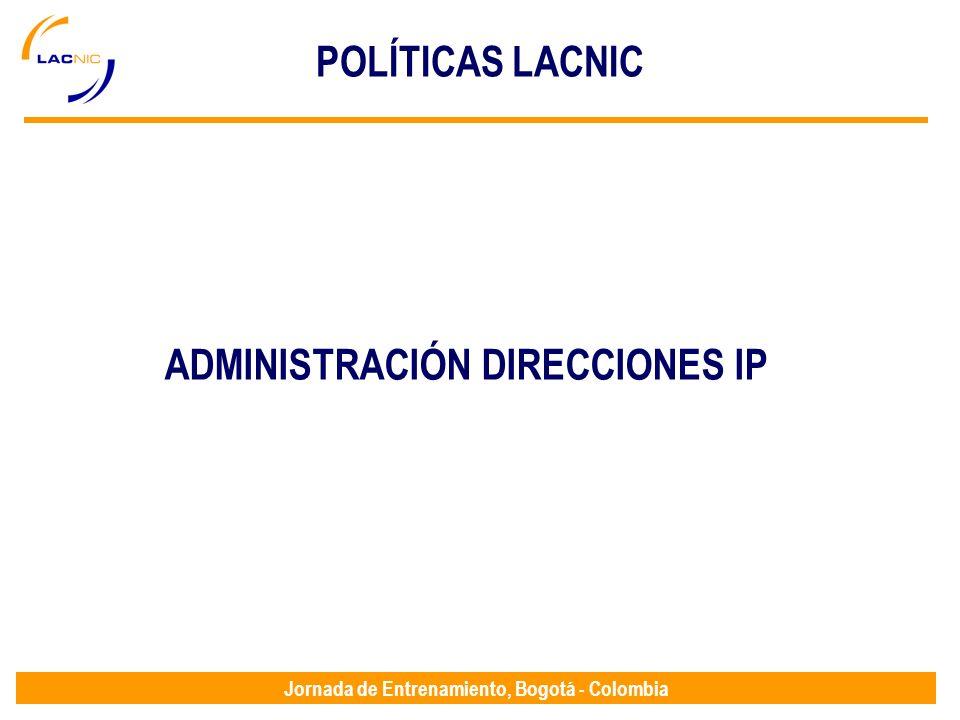 Jornada de Entrenamiento, Bogotá - Colombia POLÍTICAS LACNIC ADMINISTRACIÓN DIRECCIONES IP