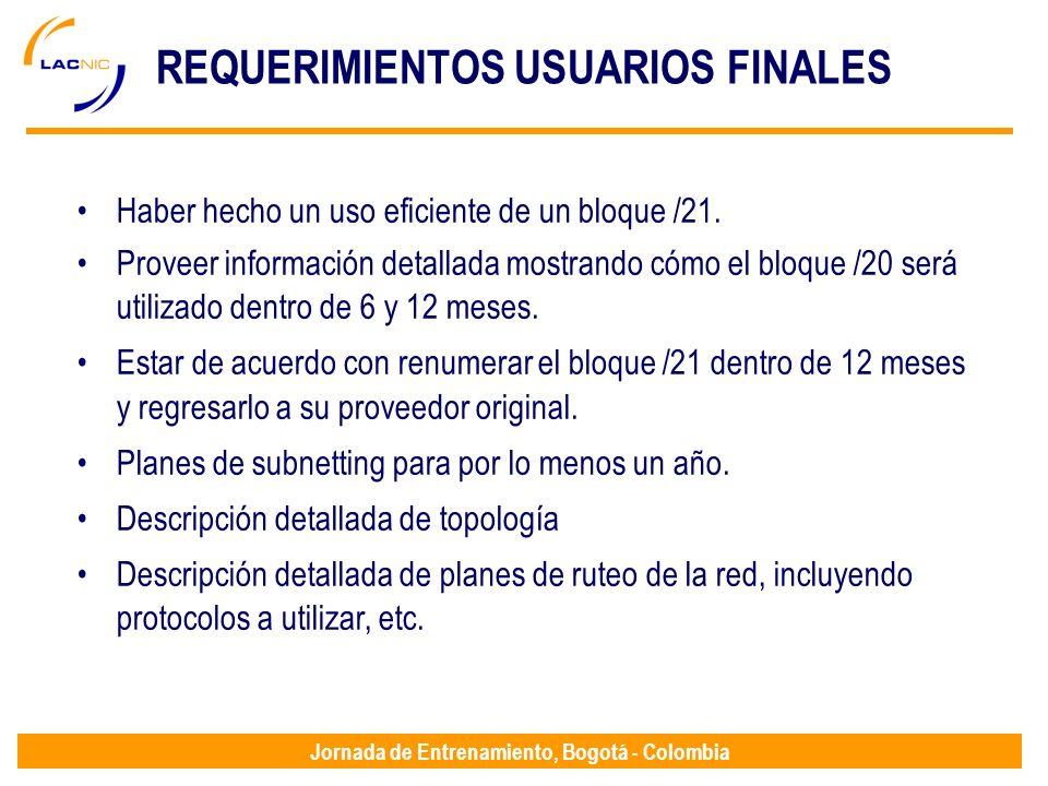 Jornada de Entrenamiento, Bogotá - Colombia REQUERIMIENTOS USUARIOS FINALES Haber hecho un uso eficiente de un bloque /21. Proveer información detalla