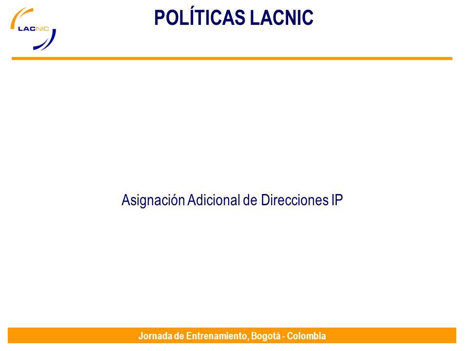 Jornada de Entrenamiento, Bogotá - Colombia POLÍTICAS LACNIC Asignación Adicional de Direcciones IP