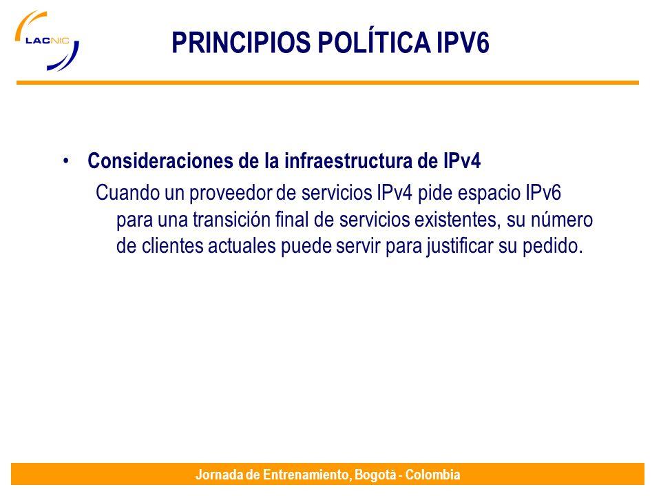 Jornada de Entrenamiento, Bogotá - Colombia PRINCIPIOS POLÍTICA IPV6 Consideraciones de la infraestructura de IPv4 Cuando un proveedor de servicios IP