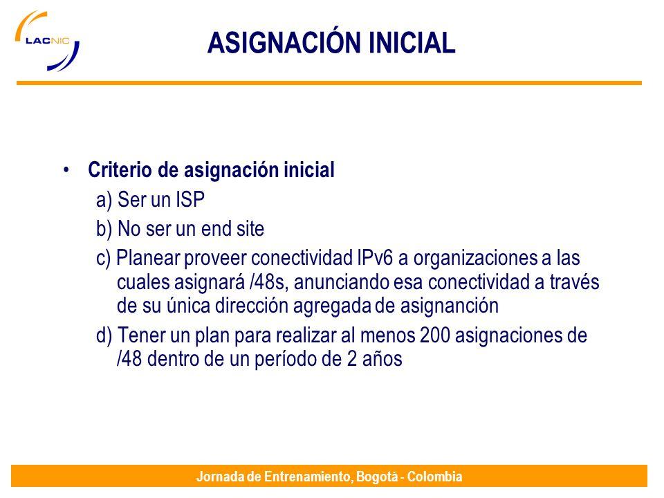 Jornada de Entrenamiento, Bogotá - Colombia ASIGNACIÓN INICIAL Criterio de asignación inicial a) Ser un ISP b) No ser un end site c) Planear proveer c