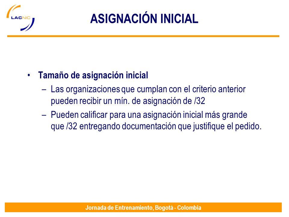 Jornada de Entrenamiento, Bogotá - Colombia ASIGNACIÓN INICIAL Tamaño de asignación inicial –Las organizaciones que cumplan con el criterio anterior p