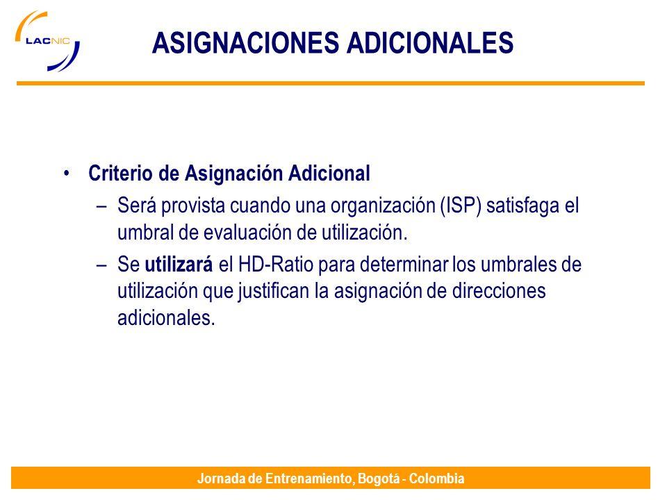 Jornada de Entrenamiento, Bogotá - Colombia ASIGNACIONES ADICIONALES Criterio de Asignación Adicional –Será provista cuando una organización (ISP) sat