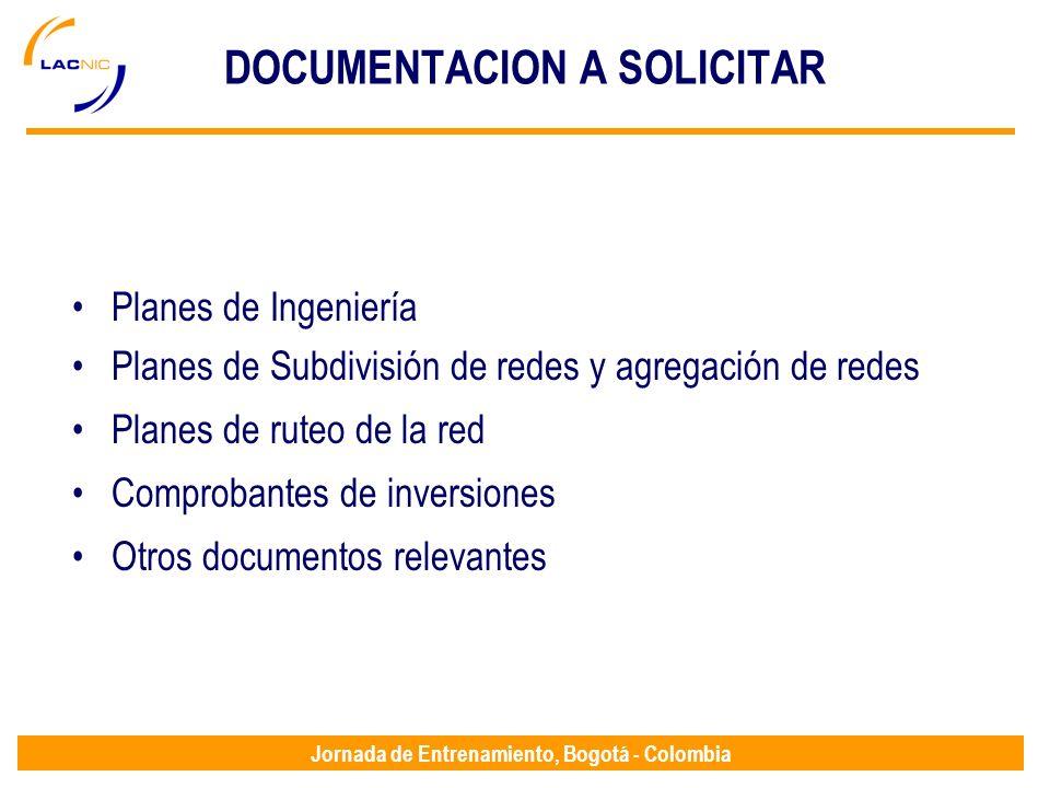 Jornada de Entrenamiento, Bogotá - Colombia DOCUMENTACION A SOLICITAR Planes de Ingeniería Planes de Subdivisión de redes y agregación de redes Planes