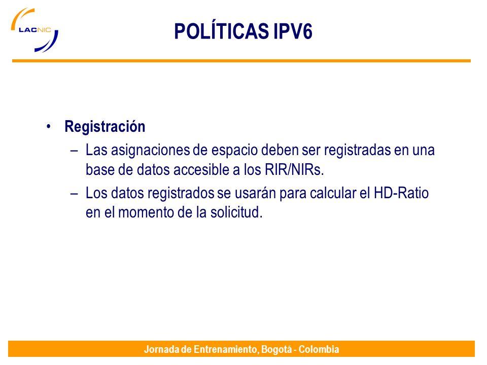 Jornada de Entrenamiento, Bogotá - Colombia POLÍTICAS IPV6 Registración –Las asignaciones de espacio deben ser registradas en una base de datos accesi