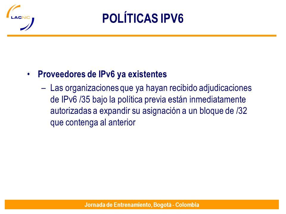 Jornada de Entrenamiento, Bogotá - Colombia POLÍTICAS IPV6 Proveedores de IPv6 ya existentes –Las organizaciones que ya hayan recibido adjudicaciones
