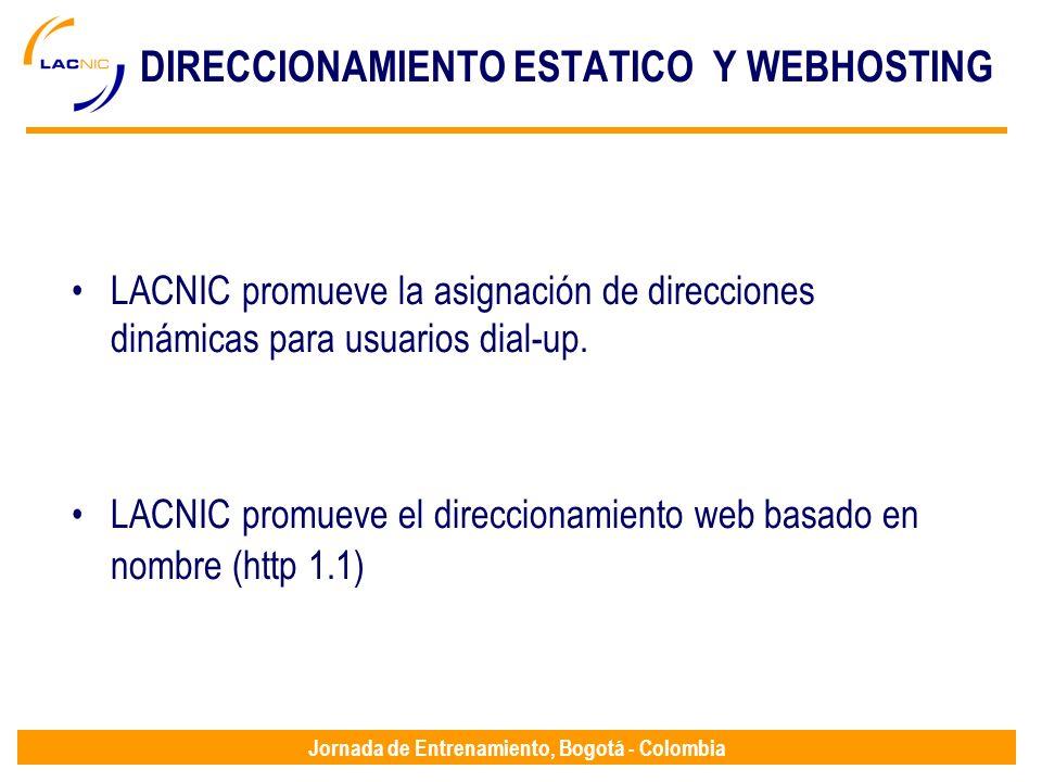 Jornada de Entrenamiento, Bogotá - Colombia DIRECCIONAMIENTO ESTATICO Y WEBHOSTING LACNIC promueve la asignación de direcciones dinámicas para usuario