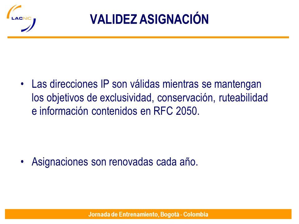 Jornada de Entrenamiento, Bogotá - Colombia VALIDEZ ASIGNACIÓN Las direcciones IP son válidas mientras se mantengan los objetivos de exclusividad, con