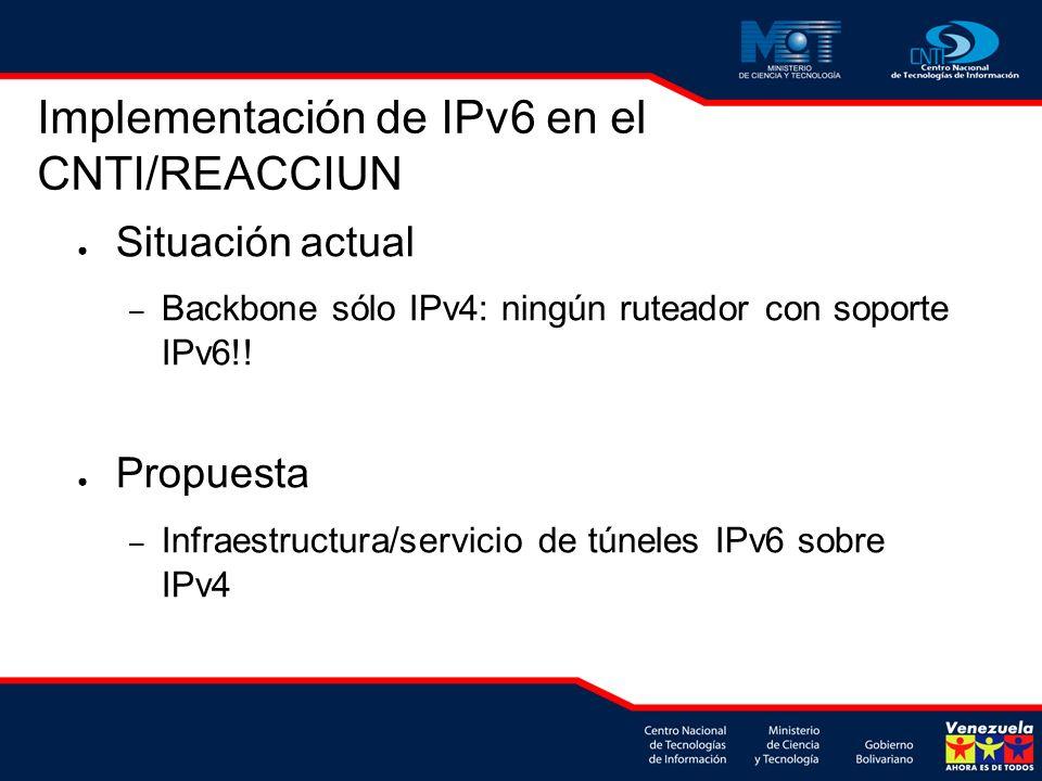 Situación actual – Backbone sólo IPv4: ningún ruteador con soporte IPv6!! Propuesta – Infraestructura/servicio de túneles IPv6 sobre IPv4 Implementaci