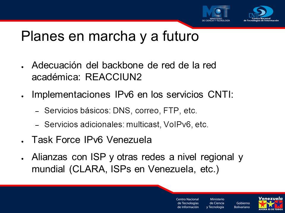 Planes en marcha y a futuro Adecuación del backbone de red de la red académica: REACCIUN2 Implementaciones IPv6 en los servicios CNTI: – Servicios bás