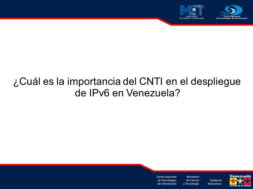 ¿Cuál es la importancia del CNTI en el despliegue de IPv6 en Venezuela?