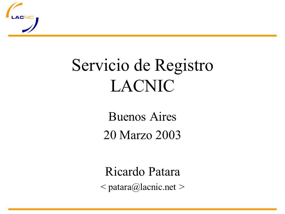 Servicio de Registro LACNIC Buenos Aires 20 Marzo 2003 Ricardo Patara