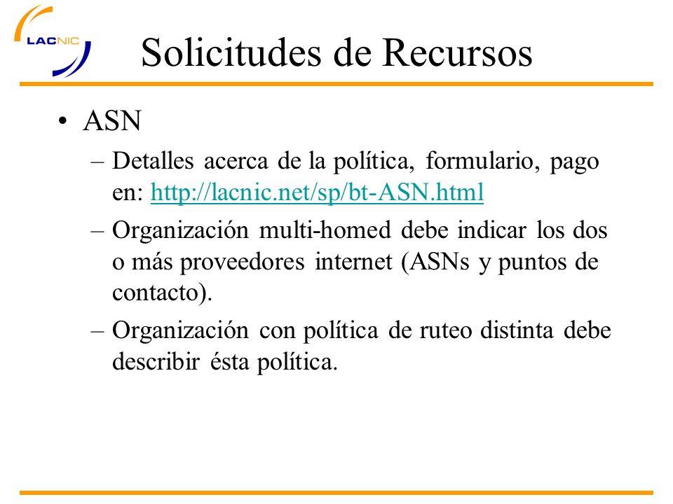 Solicitudes de Recursos ASN –Detalles acerca de la política, formulario, pago en: http://lacnic.net/sp/bt-ASN.htmlhttp://lacnic.net/sp/bt-ASN.html –Or