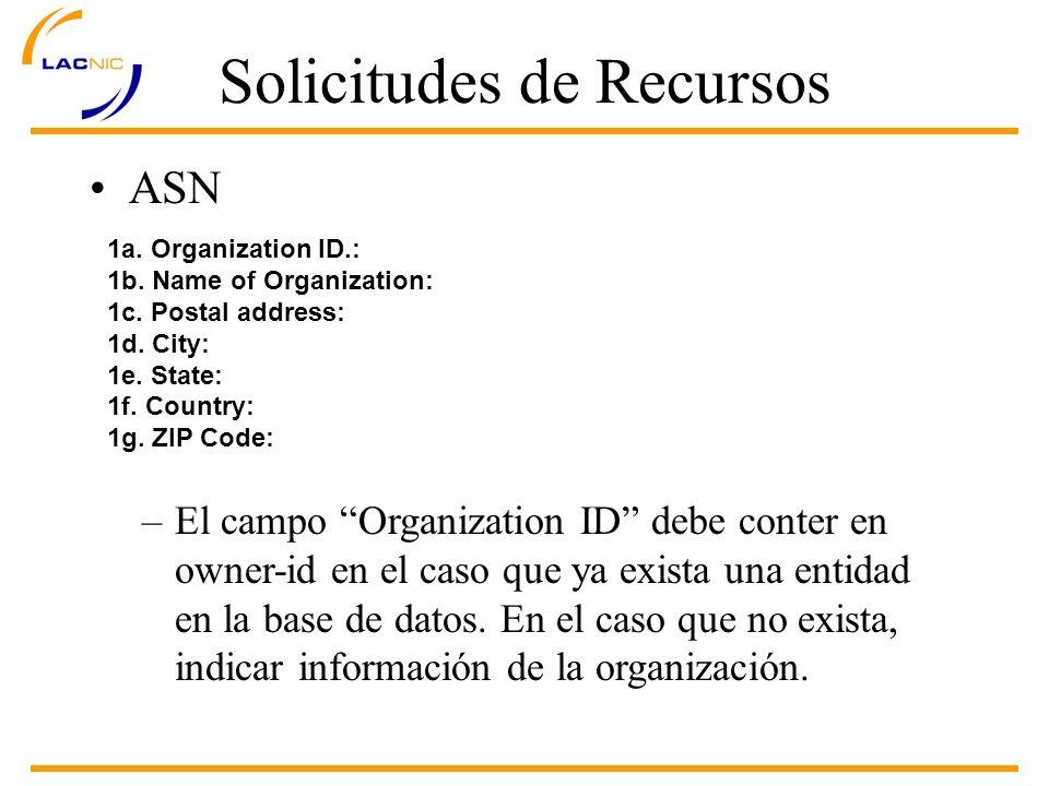 Solicitudes de Recursos ASN 1a. Organization ID.: 1b. Name of Organization: 1c. Postal address: 1d. City: 1e. State: 1f. Country: 1g. ZIP Code: –El ca