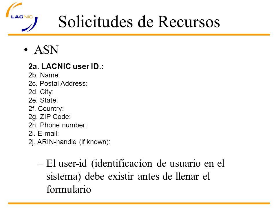 Solicitudes de Recursos ASN 2a. LACNIC user ID.: 2b. Name: 2c. Postal Address: 2d. City: 2e. State: 2f. Country: 2g. ZIP Code: 2h. Phone number: 2i. E
