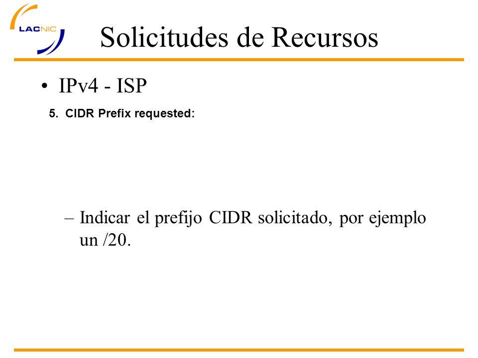 Solicitudes de Recursos IPv4 - ISP 5. CIDR Prefix requested: –Indicar el prefijo CIDR solicitado, por ejemplo un /20.