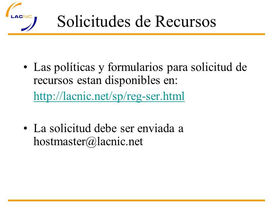 Las políticas y formularios para solicitud de recursos estan disponibles en: http://lacnic.net/sp/reg-ser.html La solicitud debe ser enviada a hostmaster@lacnic.net Solicitudes de Recursos