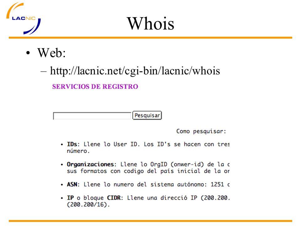 Whois Web: –http://lacnic.net/cgi-bin/lacnic/whois
