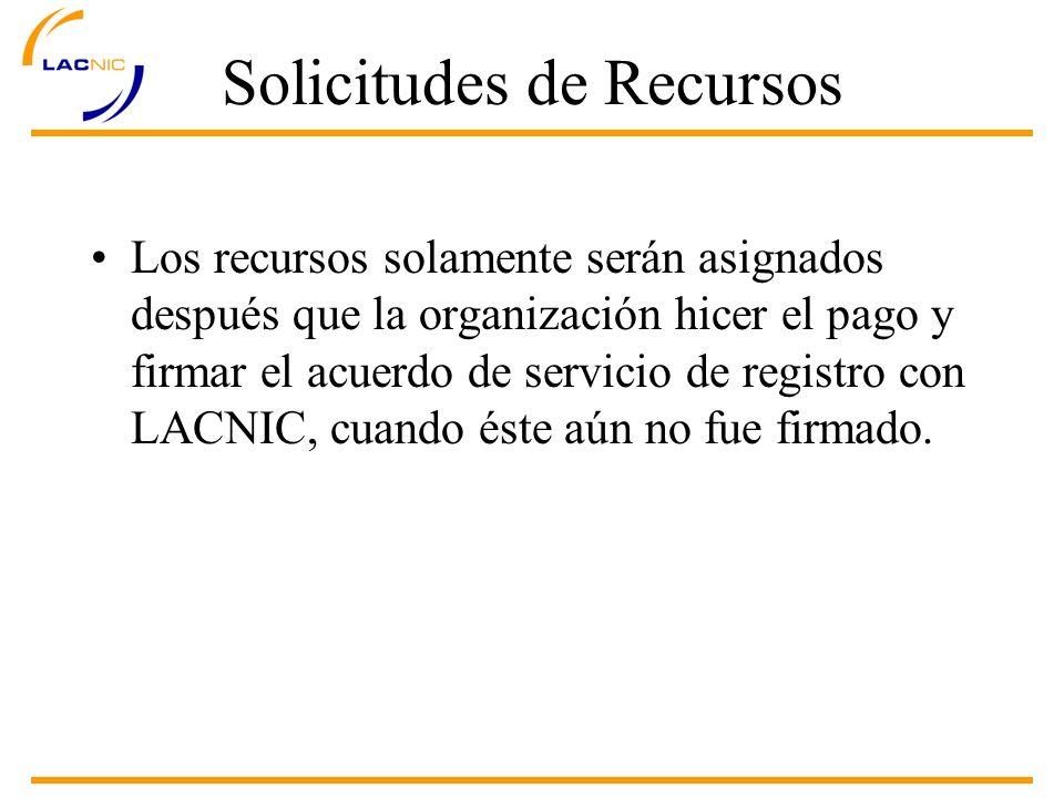 Solicitudes de Recursos Los recursos solamente serán asignados después que la organización hicer el pago y firmar el acuerdo de servicio de registro con LACNIC, cuando éste aún no fue firmado.