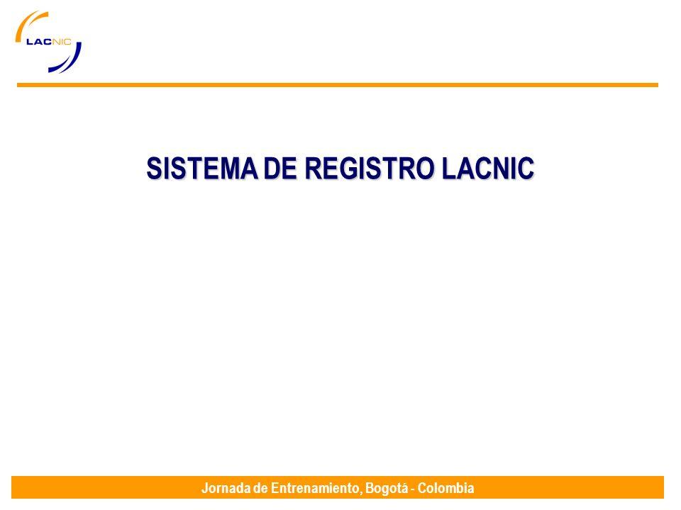 Jornada de Entrenamiento, Bogotá - Colombia SISTEMA DE REGISTRO LACNIC