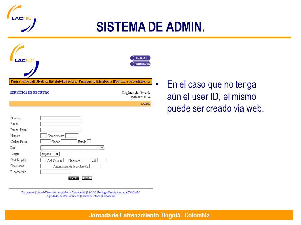 Jornada de Entrenamiento, Bogotá - Colombia SISTEMA DE ADMIN. En el caso que no tenga aún el user ID, el mismo puede ser creado via web.
