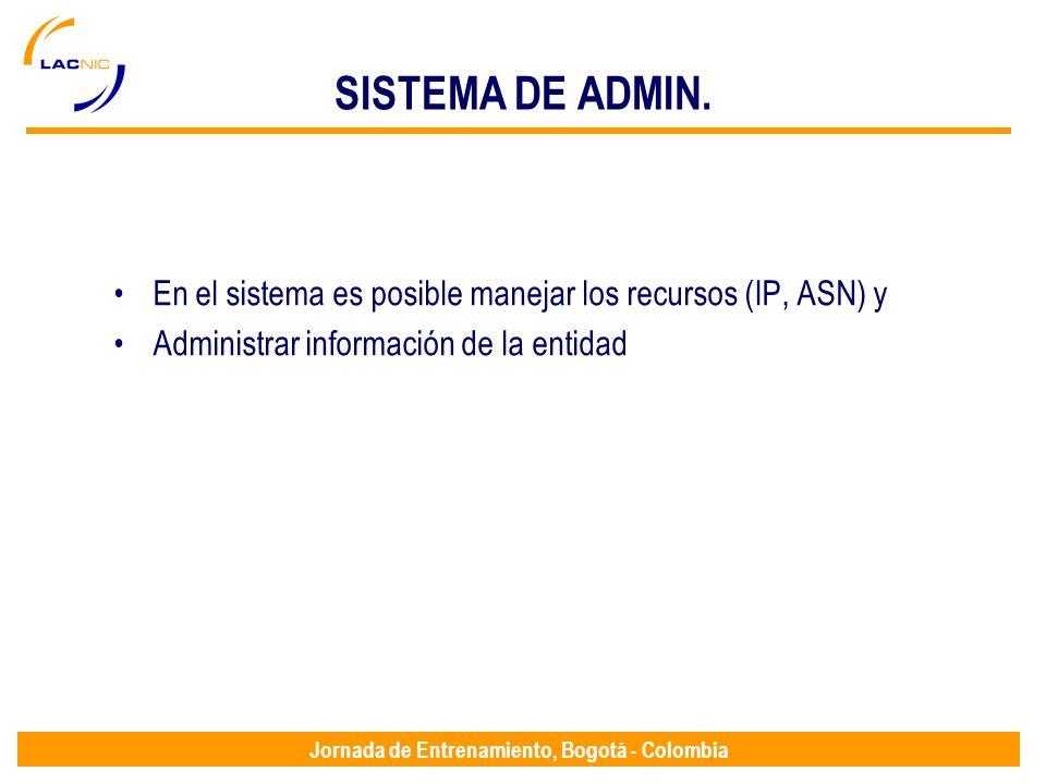 Jornada de Entrenamiento, Bogotá - Colombia SISTEMA DE ADMIN. En el sistema es posible manejar los recursos (IP, ASN) y Administrar información de la