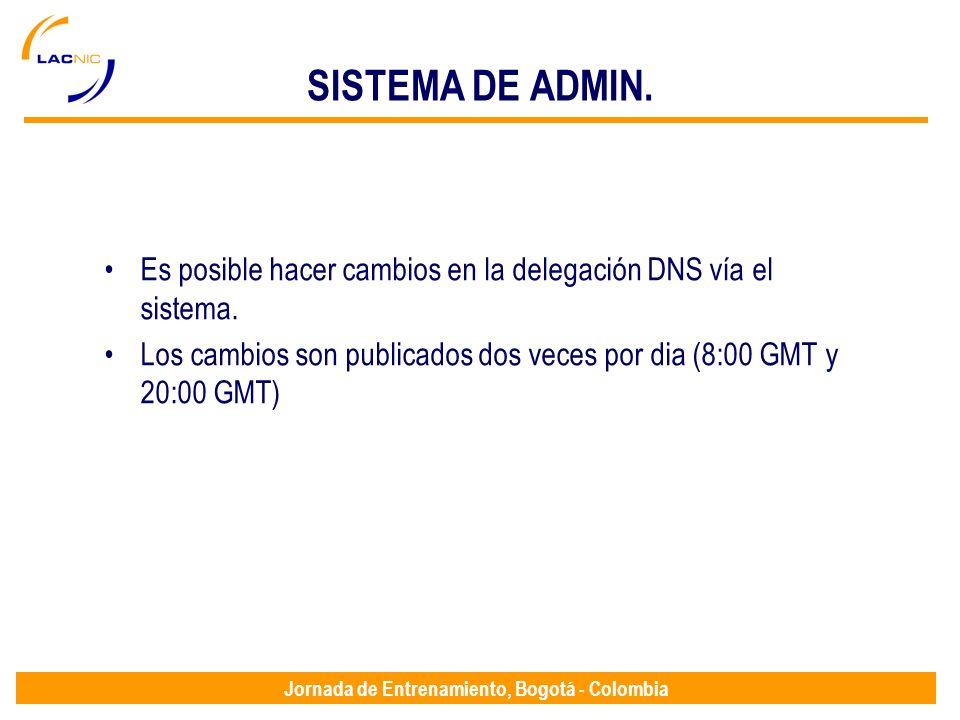 Jornada de Entrenamiento, Bogotá - Colombia SISTEMA DE ADMIN. Es posible hacer cambios en la delegación DNS vía el sistema. Los cambios son publicados
