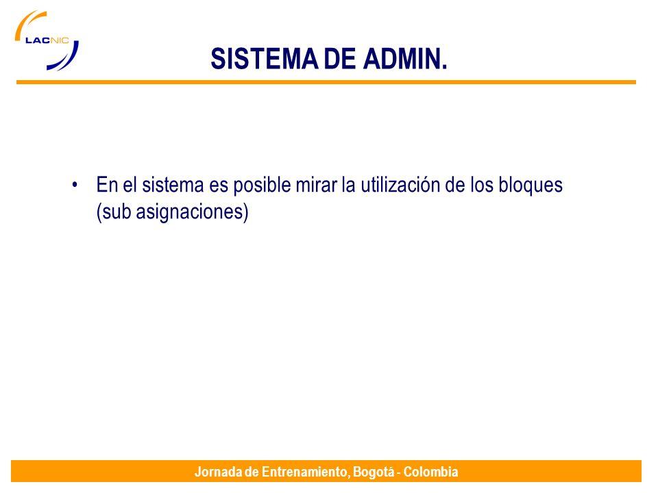 Jornada de Entrenamiento, Bogotá - Colombia SISTEMA DE ADMIN. En el sistema es posible mirar la utilización de los bloques (sub asignaciones)