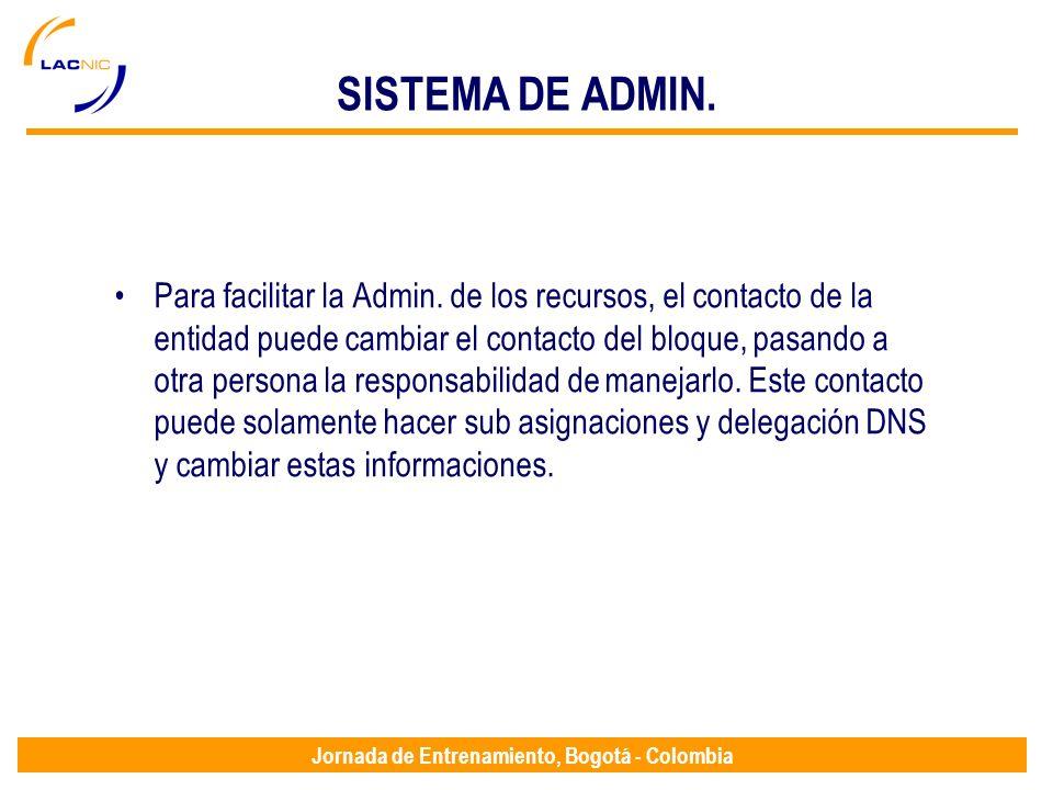 Jornada de Entrenamiento, Bogotá - Colombia SISTEMA DE ADMIN. Para facilitar la Admin. de los recursos, el contacto de la entidad puede cambiar el con