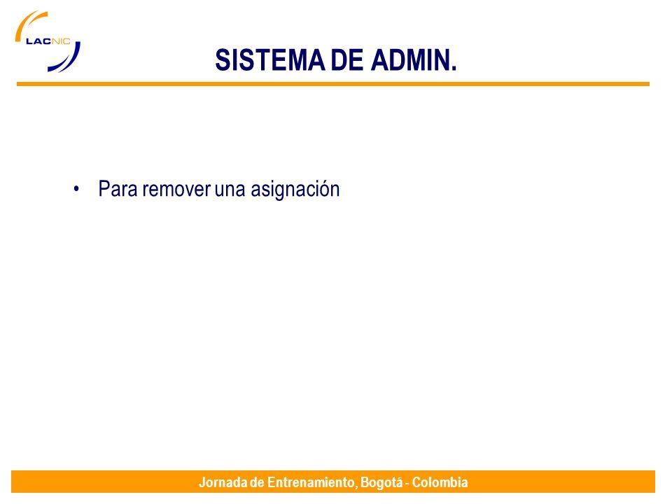 Jornada de Entrenamiento, Bogotá - Colombia SISTEMA DE ADMIN. Para remover una asignación