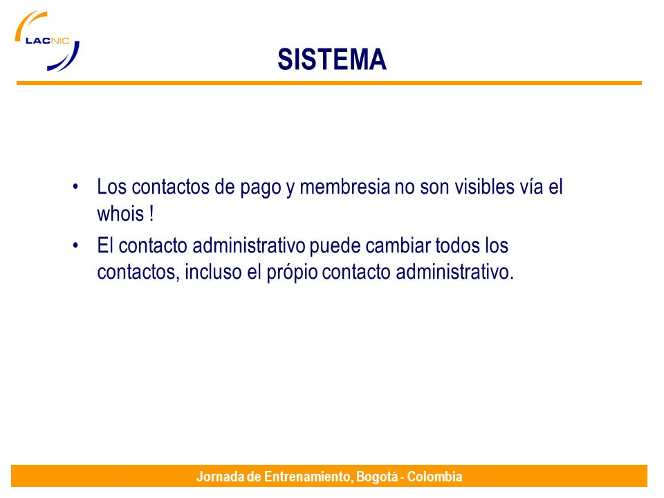 Jornada de Entrenamiento, Bogotá - Colombia SISTEMA Los contactos de pago y membresia no son visibles vía el whois ! El contacto administrativo puede