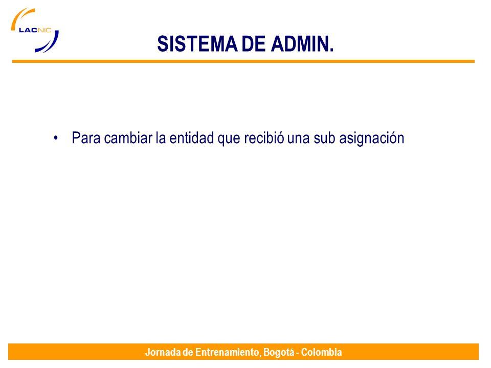Jornada de Entrenamiento, Bogotá - Colombia SISTEMA DE ADMIN. Para cambiar la entidad que recibió una sub asignación