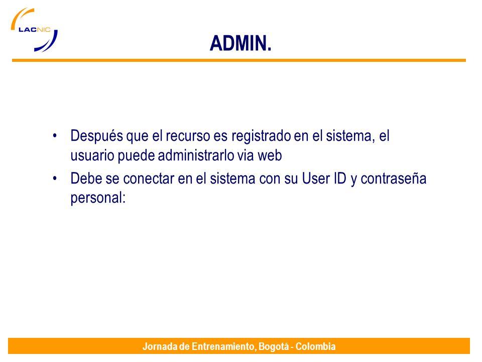 Jornada de Entrenamiento, Bogotá - Colombia ADMIN. Después que el recurso es registrado en el sistema, el usuario puede administrarlo via web Debe se