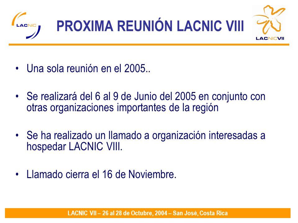 LACNIC VII – 26 al 28 de Octubre, 2004 – San José, Costa Rica PROXIMA REUNIÓN LACNIC VIII Una sola reunión en el 2005..