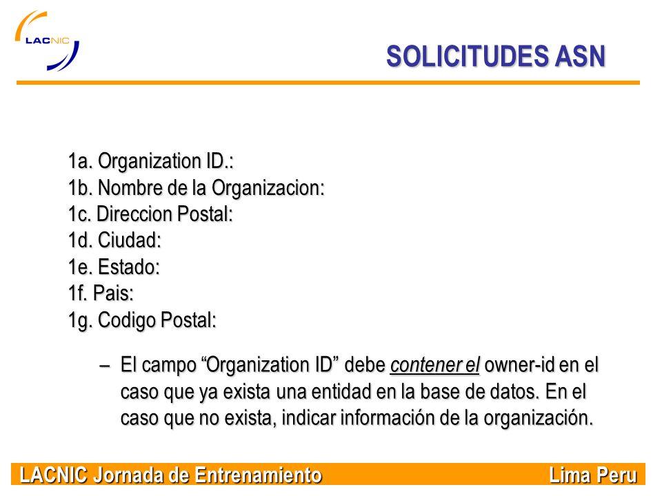 LACNIC Jornada de Entrenamiento Lima Peru SOLICITUDES ASN 1a. Organization ID.: 1b. Nombre de la Organizacion: 1c. Direccion Postal: 1d. Ciudad: 1e. E