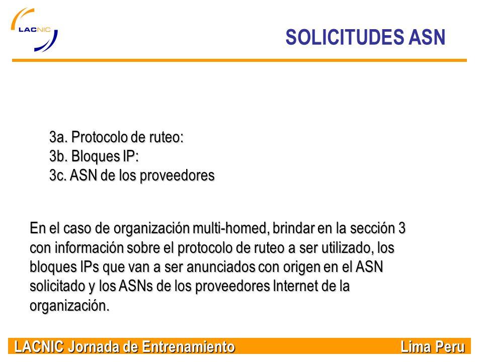 LACNIC Jornada de Entrenamiento Lima Peru SOLICITUDES ASN 3a. Protocolo de ruteo: 3b. Bloques IP: 3c. ASN de los proveedores En el caso de organizació