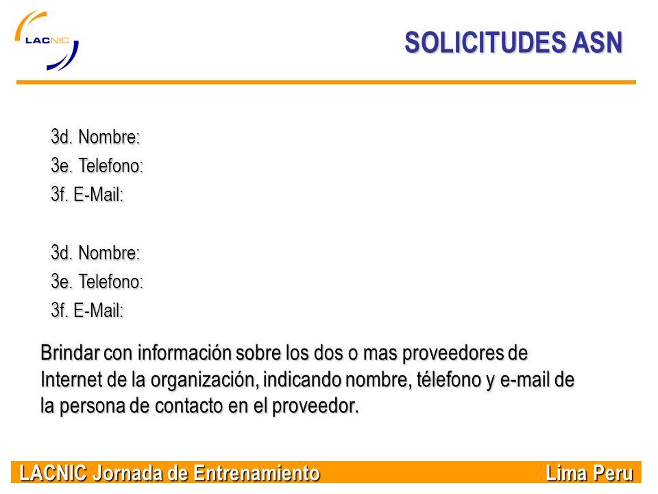 LACNIC Jornada de Entrenamiento Lima Peru SOLICITUDES ASN 3d. Nombre: 3e. Telefono: 3f. E-Mail: 3d. Nombre: 3e. Telefono: 3f. E-Mail: Brindar con info