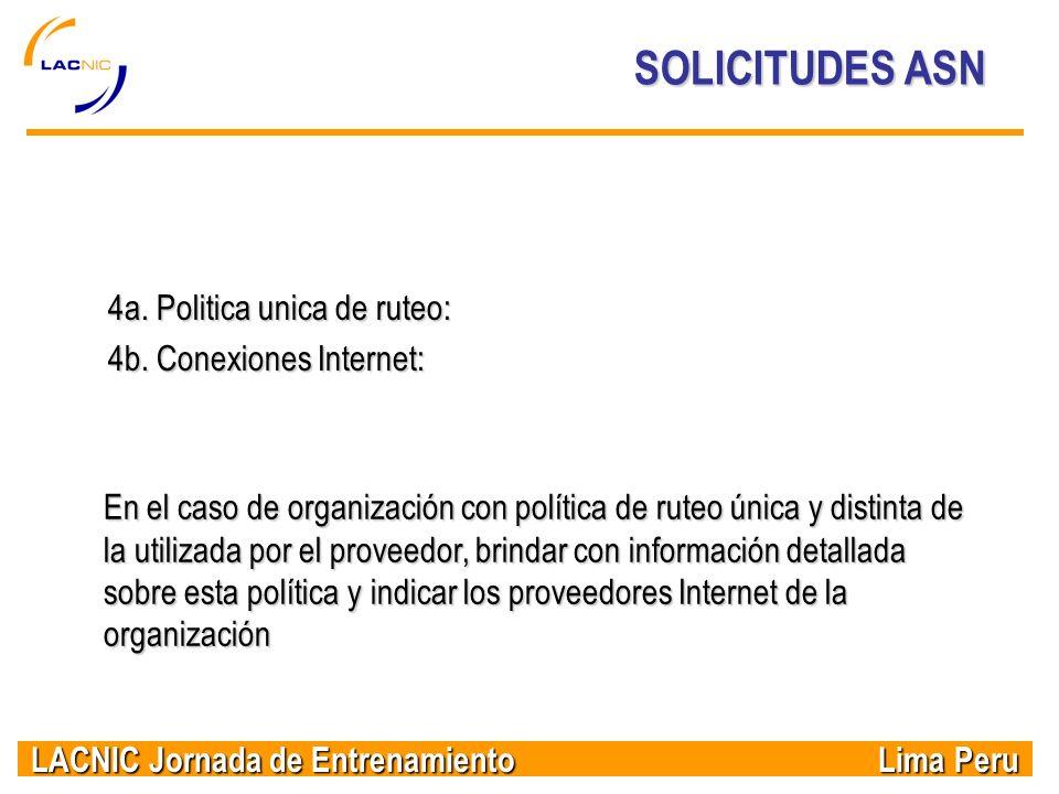 LACNIC Jornada de Entrenamiento Lima Peru SOLICITUDES ASN 4a. Politica unica de ruteo: 4b. Conexiones Internet: En el caso de organización con polític